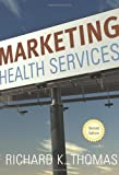 Marketing Health Services, Thomas, Richard K., 156793336X