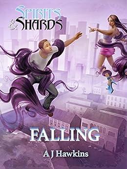 Spirits & Shards: Falling by [Hawkins, A J]