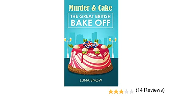 Murder and Cake: The Great British Bake off: Amazon.es: Snow, Luna ...