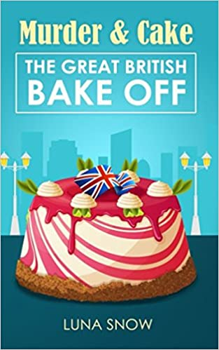 Murder and Cake: The Great British Bake off: Amazon.es: Snow, Luna ...