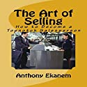 The Art of Selling: How to Become a Topnotch Salesperson Audiobook by Anthony Ekanem Narrated by Scott Clem