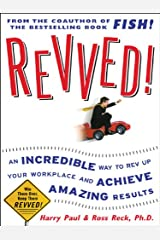 Revved!: An Incredible Way to Rev Up Your Workplace and Achieve Amazing Results Kindle Edition