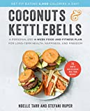 Coconuts and Kettlebells: A Personalized 4-Week Food and Fitness Plan for Long-Term Health, Happiness, and Freedom