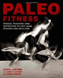 Paleo Fitness: A Primal Training and Nutrition Program to Get Lean, Strong and Healthy
