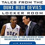 Tales from the Duke Blue Devils Locker Room: A Collection of the Greatest Duke Basketball Stories Ever Told | Jim Sumner