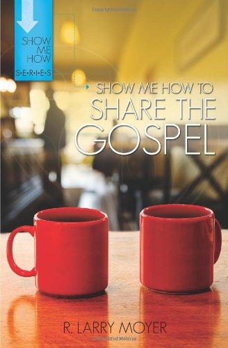Show Me How To Share The Gospel (Show Me How Series)