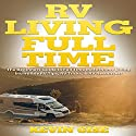 RV Living Full Time: The Beginner's Guide to Full Time Motorhome Living Audiobook by Kevin Gise Narrated by Mark Winter