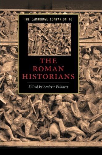 The Cambridge Companion to the Roman Historians (Cambridge Companions to Literature)