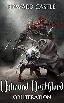Unbound Deathlord: Obliteration (Unbound Deathlord Series Book 2) by [Castle, Edward]