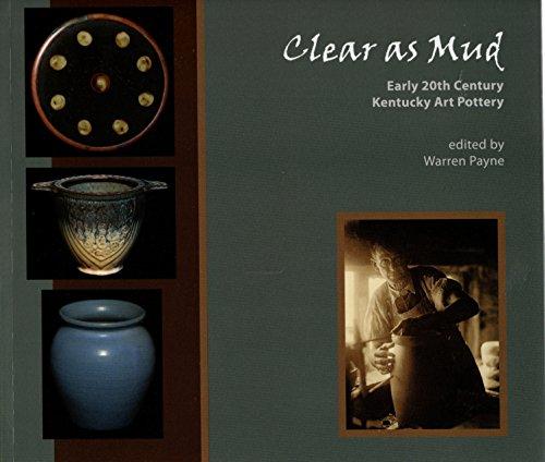 Clear As Mud, Early 20th Century Kentucky Art (Kentucky Pottery)
