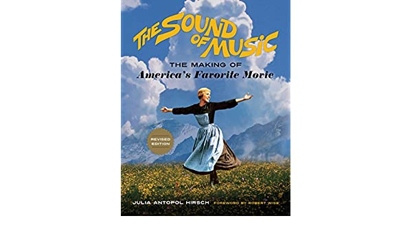 The Sound of Music: The Making of Americas Favorite Movie ...