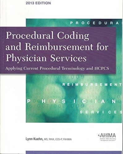 Procedural Coding and Reimbursement for Physician Services: Applying Current Procedural Terminology and HCPCS 2013