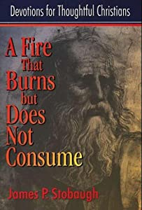 A Fire That Burns but Does Not Consume James P. Stobaugh