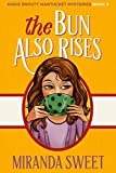 The Bun Also Rises: A Cozy Mystery Novel (Angie Prouty Nantucket Cozy Mysteries) by  Miranda Sweet in stock, buy online here