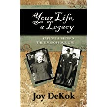 Your Life a Legacy: Explore & Record the Times of Your Life (Volume 1)