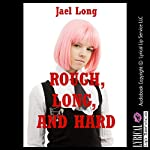 Rough, Long, and Hard: Ten Extreme Hardcore Erotica Stories | Jael Long