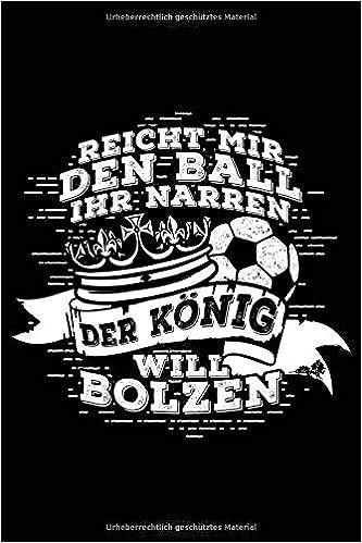 Der Konig Will Bolzen Notizbuch Notizheft Fur Fussball