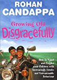 Growing Old Disgracefully: How to upset and perplex your children with increasingly erratic and unreasonable behaviour