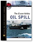 The EXXON Valdez Oil Spill (Environmental Disasters (Facts on File))