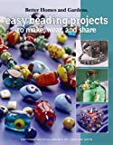 Better Homes and Gardens Easy Beading Project to Make, Wear & Share (Leisure Arts #4142)