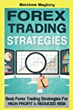 Forex: Strategies - Best Forex Trading Strategies For High Profit and Reduced Risk (Forex, Forex Strategies, Forex Trading, Day Trading) (Volume 2)