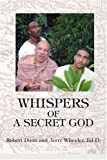 Whispers of a Secret God, Jerry Wheeler and Robert Dunn, 0595327990