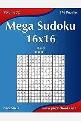 Mega Sudoku 16x16 - Hard - Volume 32 - 276 Puzzles Paperback