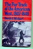 The Fur Trade of the American West, 1807-1840, David J. Wishart, 0803247052