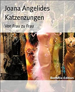 katzenzungen von frau zu frau german edition ebook joana angelides kindle store. Black Bedroom Furniture Sets. Home Design Ideas
