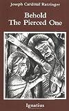 Behold the Pierced One, Joseph Ratzinger, 0898700876
