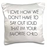 3dRose I Love How We Don't Have to Say Out Loud I'M Your Favorite Child Pillow Case, 16 x 16