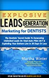 Explosive Leads Generation Marketing for Dentists, Orthodontists & Oral Surgeons: Dental Practitioners' Secret Guide to Generating Unlimited Leads On Total ... 24/7 And Exploding Your Bottom Li