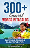 Learn Tagalog: 300+ Essential Words In Tagalog - Learn Words Spoken In Everyday Philippines (Speak Tagalog, Fluent, Tagalog Language): Forget pointless phrases, Improve your vocabulary