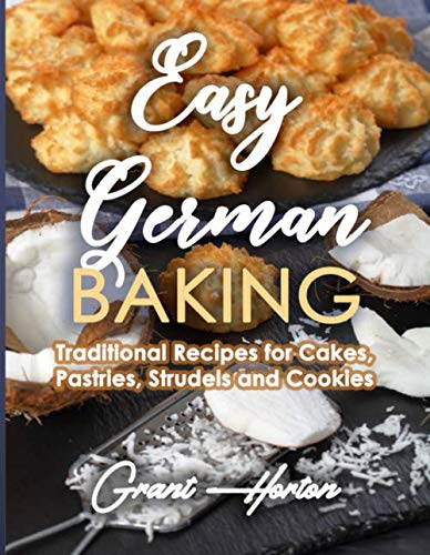 Easy German Baking: Traditional Recipes for Cakes, Pastries, Strudels and - Recipes Cakes German
