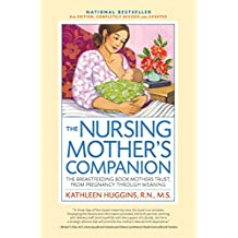The Nursing Mother's Companion, 7th Edition, with New Illustrations: The Breastfeeding Book Mothers Trust, from Pregnancy Through Weaning