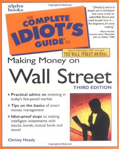 The Complete Idiot's Guide to Making Money on Wall Street, Third Edition (3rd Edition) (The Complete Idiots Guide To Stock Investing)