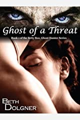 Ghost of a Threat: Book 1 of the Betty Boo, Ghost Hunter Series Kindle Edition