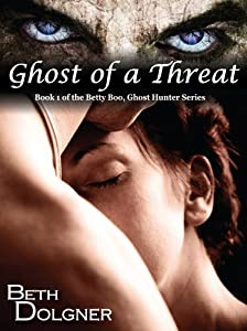 Ghost of a Threat: Book 1 of the Betty Boo, Ghost Hunter Series