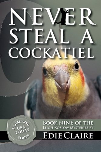 Download Never Steal a Cockatiel (Leigh Koslow Mystery Series) (Volume 9) PDF