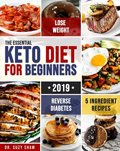 The Essential Keto Diet for Beginners #2019: 5-Ingredient Affordable, Quick & Easy Ketogenic Recipes | Lose Weight, Lower Cholesterol & Reverse Diabetes | 21-Day Keto Meal Plan by Dr. Suzy Shaw