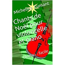 Chants de Noël pour violoncelle et piano: Niveau : facile (French Edition)