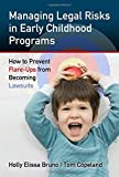 Managing Legal Risks in Early Childhood Programs: How to Prevent Flare-Ups from Becoming Lawsuits (0) by Holly Elissa Bruno, Tom Copeland (October 12, 2012) Paperback