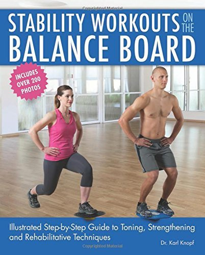 Stability Workouts On The Balance Board  Illustrated Step By Step Guide To Toning Strengthening And Rehabilitative Techniques  English Edition