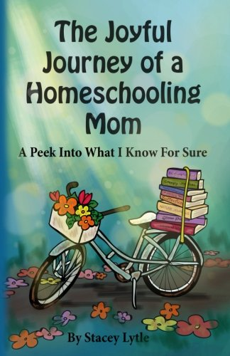 The Joyful Journey of a Homeschool Mom: A Peek Into What I Know For Sure