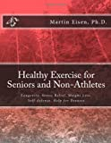 Healthy Exercise for Seniors and Non-Athletes, Martin Eisen, 1494421461