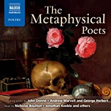 The Metaphysical Poets [Naxos Edition] Audiobook by John Donne, Andrew Marvell, George Herbert, Thomas Carew, Henry Vaughan, Edmund Waller, Sir William Davenant Narrated by Nicholas Boulton, Jonathan Keeble, Laura Paton, Geoffrey Whitehead, Roy McMillan, Will Keen