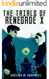 The Trials of Renegade X (Renegade X, Book 2)