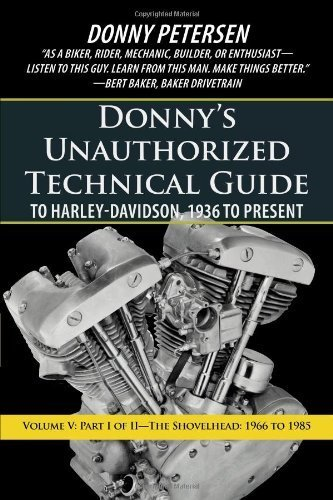 Donny's Unauthorized Technical Guide to Harley-Davidson, 1936 to Present: Volume V: Part I of II-The Shovelhead: 1966 to 1985 by Petersen, Donny (2012) Paperback