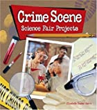 Crime Scene Science Fair Projects, Elizabeth Snoke Harris, 1579907652