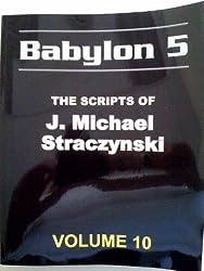 BABYLON 5 THE SCRIPTS OF J. MICHAEL STRACZYNSKI. VOLUME 10